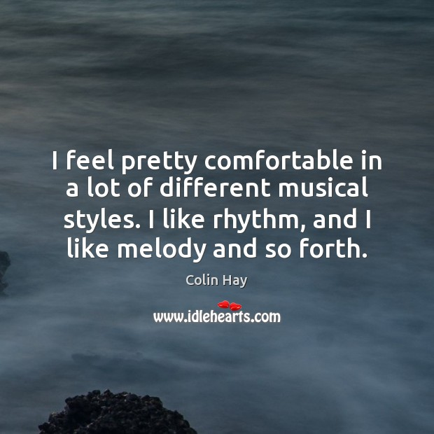 I feel pretty comfortable in a lot of different musical styles. I Image