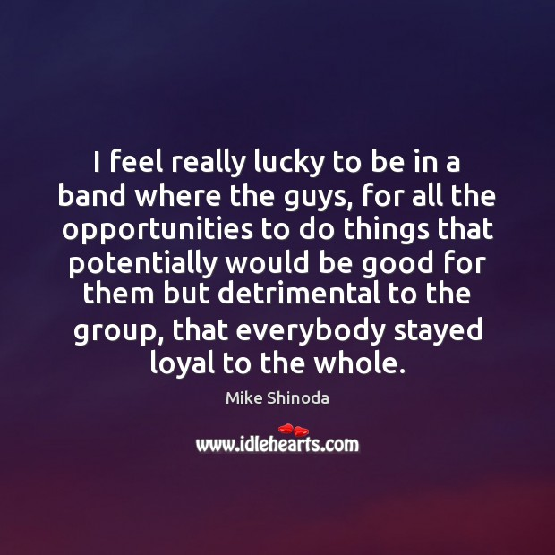 I feel really lucky to be in a band where the guys, Mike Shinoda Picture Quote