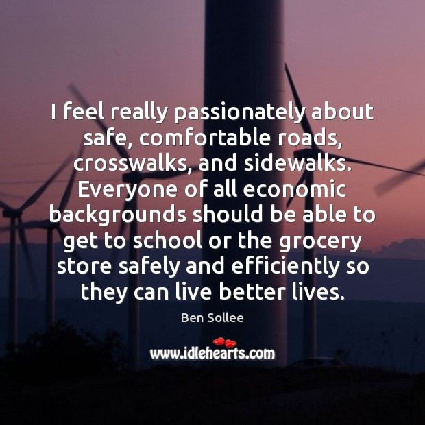 Image, I feel really passionately about safe, comfortable roads, crosswalks, and sidewalks. Everyone