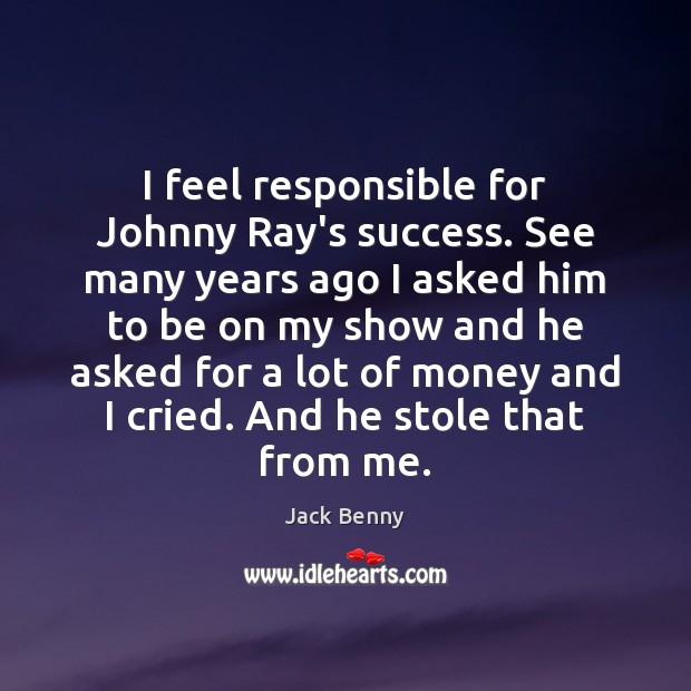 I feel responsible for Johnny Ray's success. See many years ago I Image