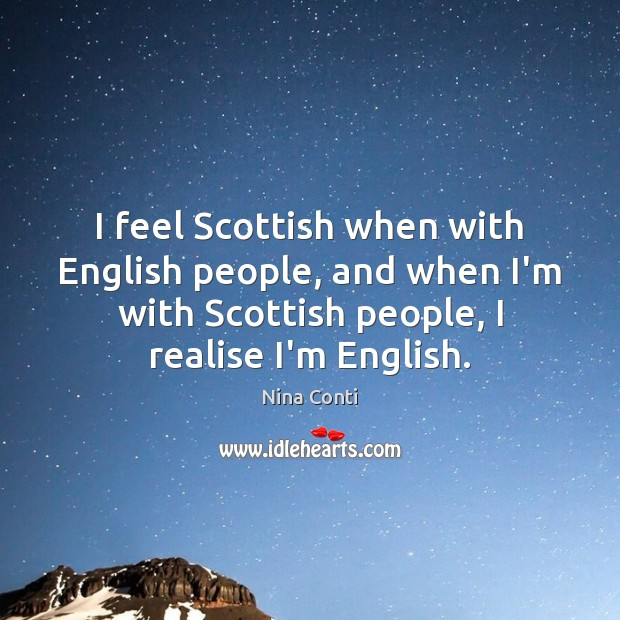 I feel Scottish when with English people, and when I'm with Scottish Image