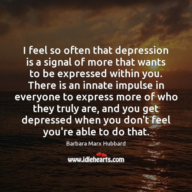 I feel so often that depression is a signal of more that Depression Quotes Image