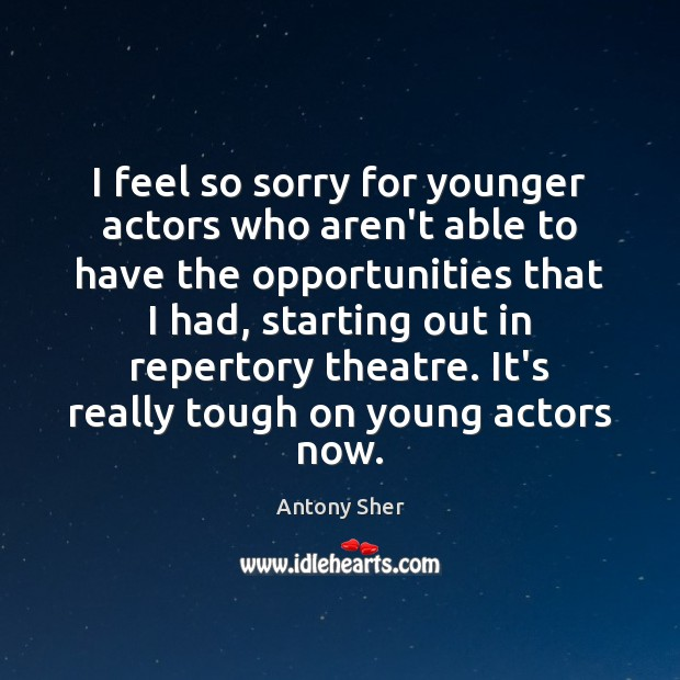 Image, I feel so sorry for younger actors who aren't able to have