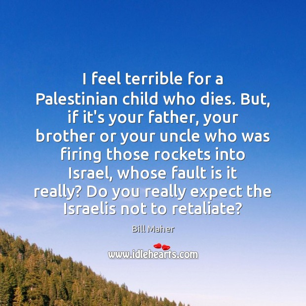 I feel terrible for a Palestinian child who dies. But, if it's Image
