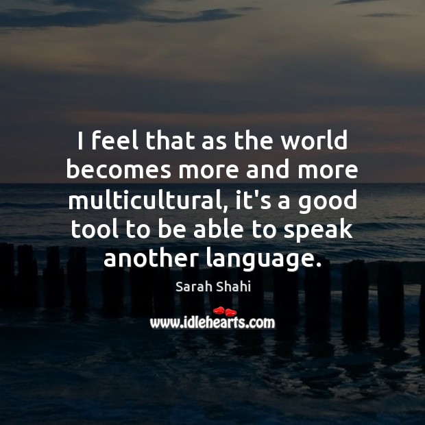 Image, I feel that as the world becomes more and more multicultural, it's