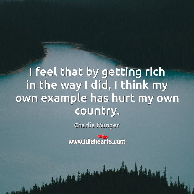 I feel that by getting rich in the way I did, I Image