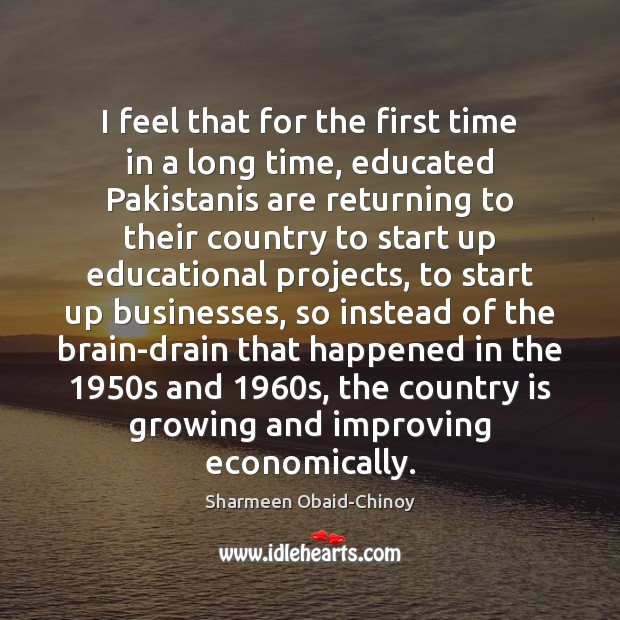 I feel that for the first time in a long time, educated Sharmeen Obaid-Chinoy Picture Quote