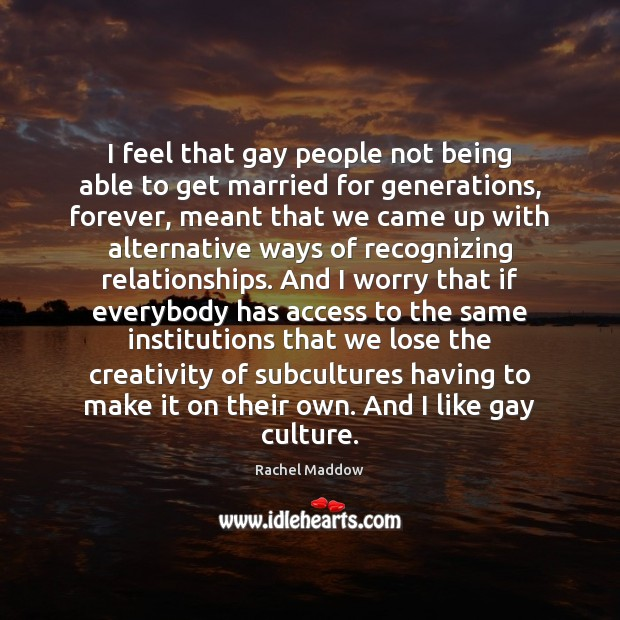 I feel that gay people not being able to get married for Rachel Maddow Picture Quote