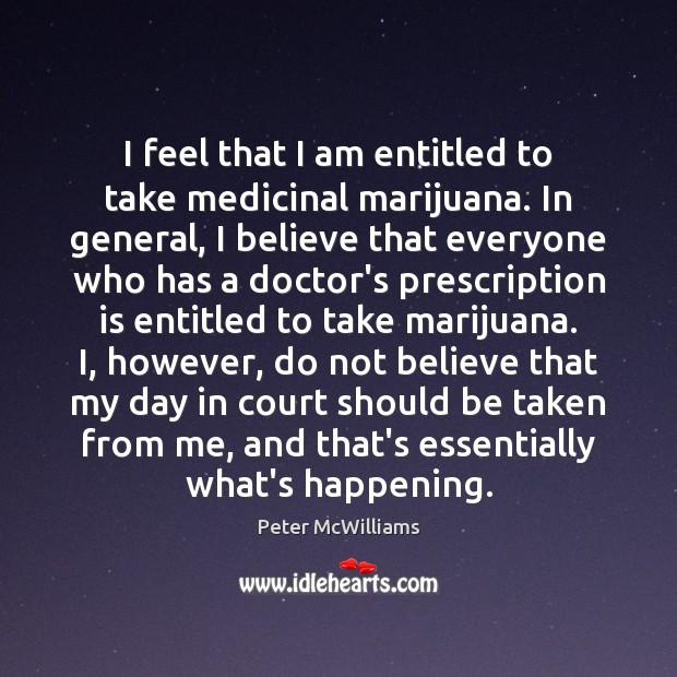 Image, I feel that I am entitled to take medicinal marijuana. In general,