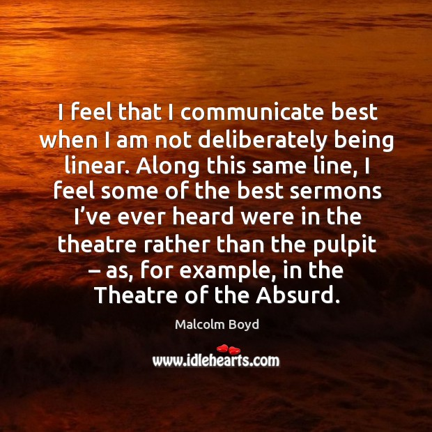 I feel that I communicate best when I am not deliberately being linear. Image