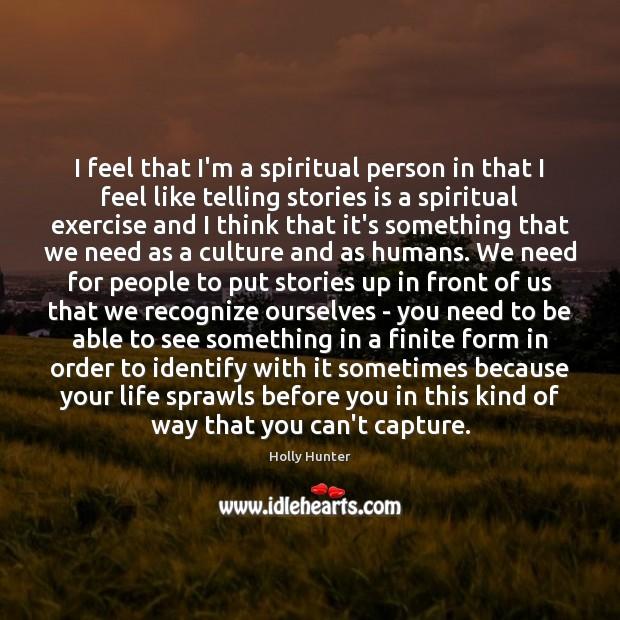 I feel that I'm a spiritual person in that I feel like Image