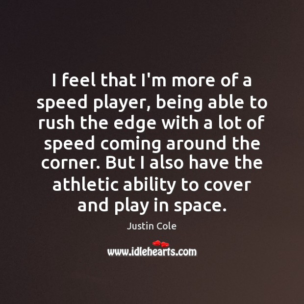 Image, I feel that I'm more of a speed player, being able to