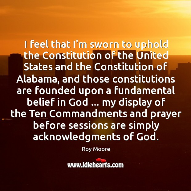 I feel that I'm sworn to uphold the Constitution of the United Image