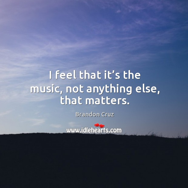 Image, I feel that it's the music, not anything else, that matters.