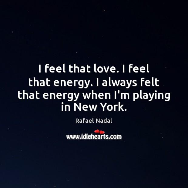 I feel that love. I feel that energy. I always felt that Image