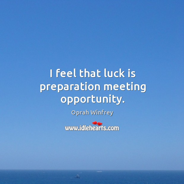 I feel that luck is preparation meeting opportunity. Image