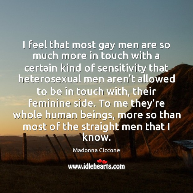Image, I feel that most gay men are so much more in touch