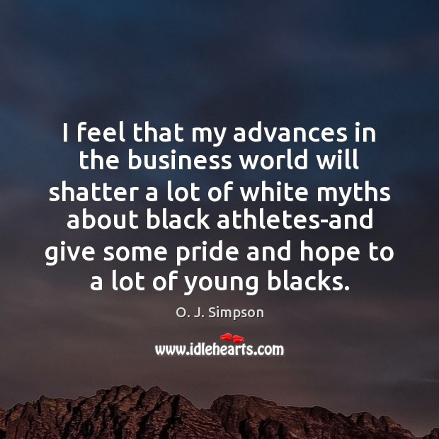I feel that my advances in the business world will shatter a Business Quotes Image