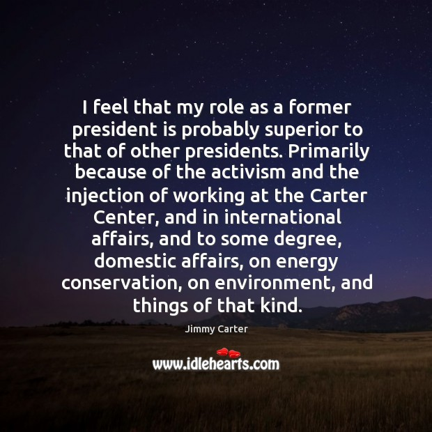 Image, I feel that my role as a former president is probably superior