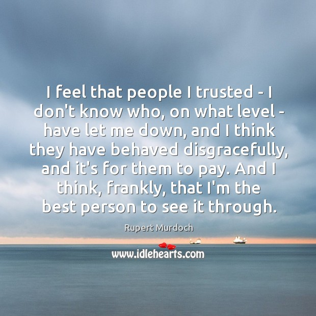 I feel that people I trusted – I don't know who, on Image