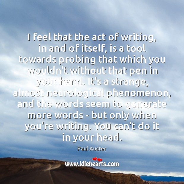 Image, I feel that the act of writing, in and of itself, is