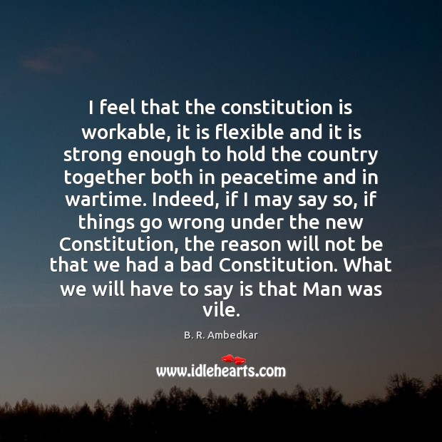 Image, I feel that the constitution is workable, it is flexible and it