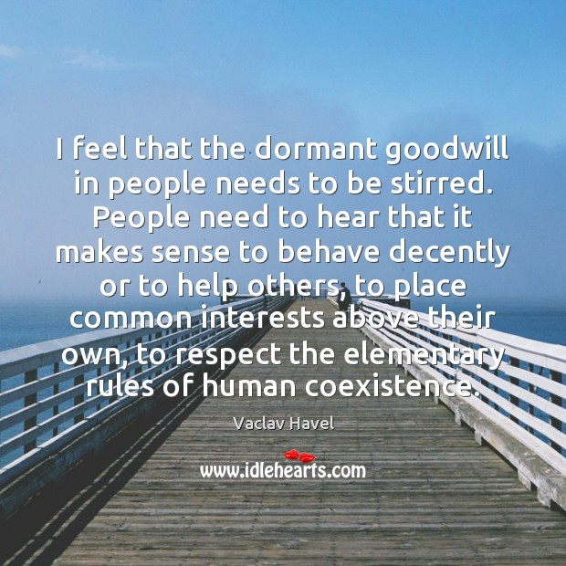 I feel that the dormant goodwill in people needs to be stirred. Coexistence Quotes Image