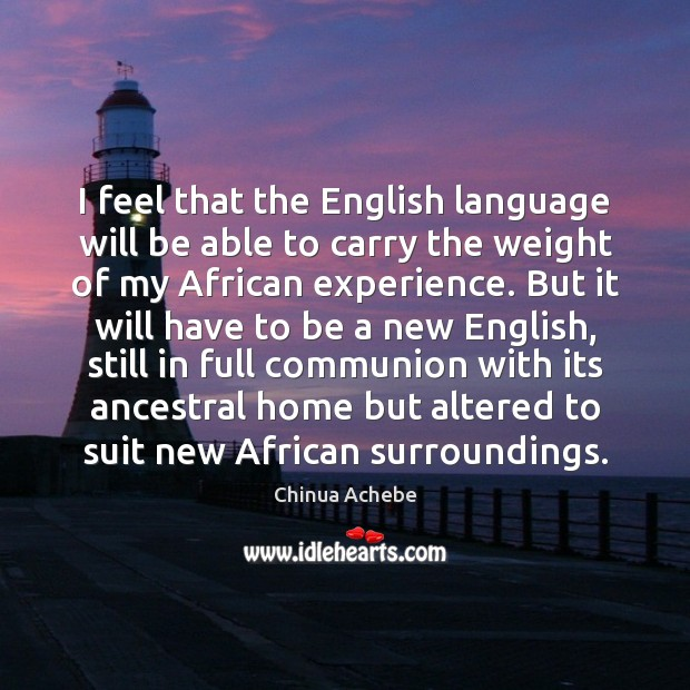 I feel that the English language will be able to carry the Image