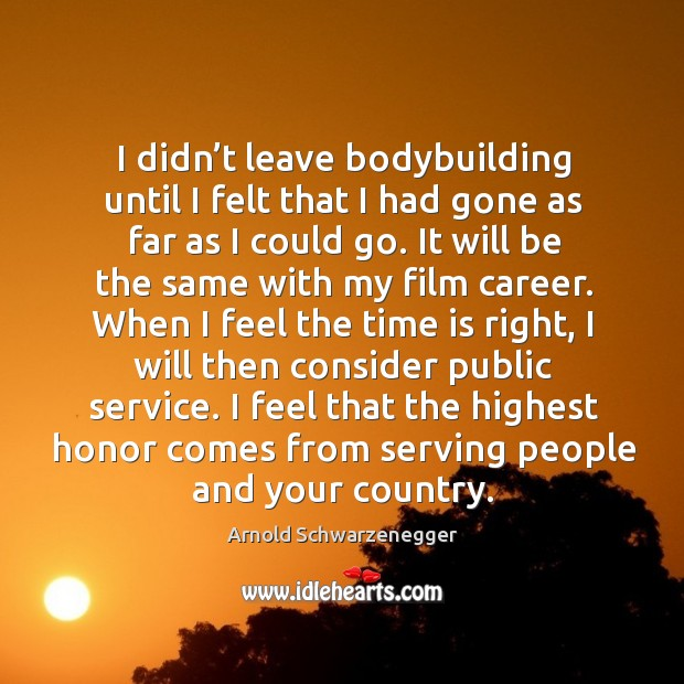 I feel that the highest honor comes from serving people and your country. Image