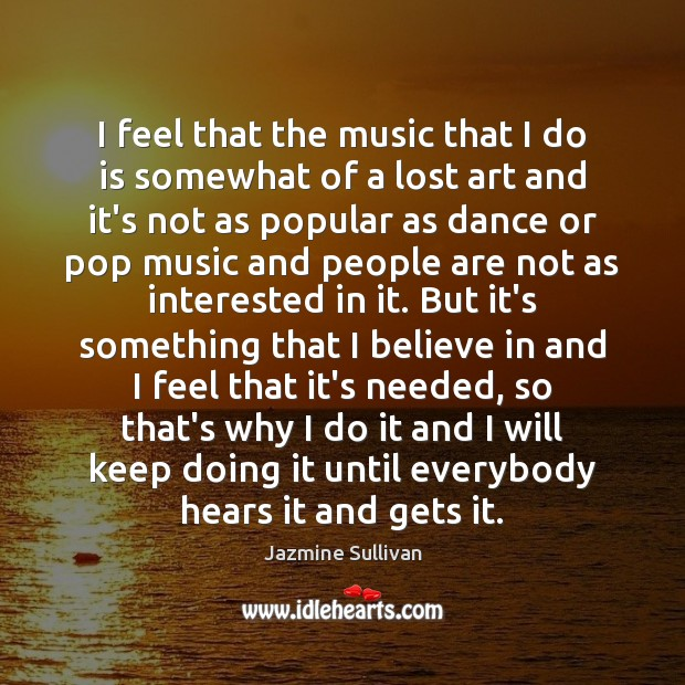 I feel that the music that I do is somewhat of a Image