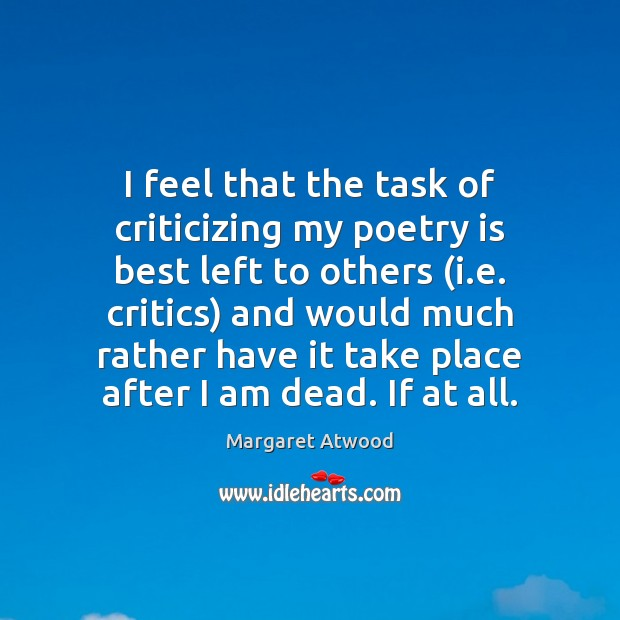 Image, I feel that the task of criticizing my poetry is best left