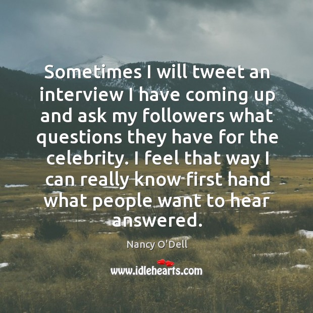 I feel that way I can really know first hand what people want to hear answered. Image