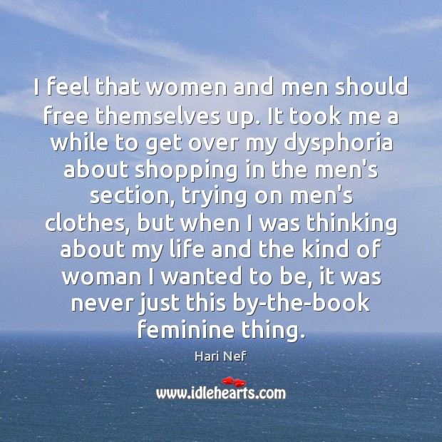 I feel that women and men should free themselves up. It took Hari Nef Picture Quote