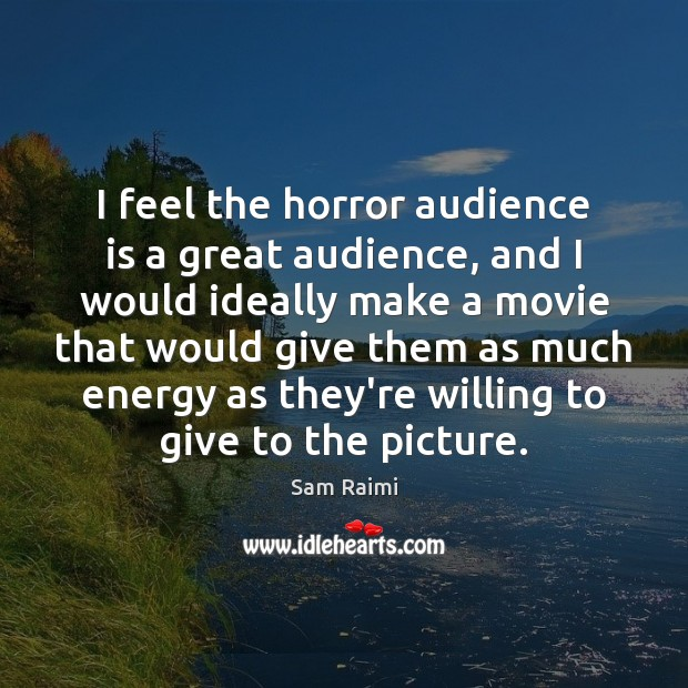 Image, I feel the horror audience is a great audience, and I would
