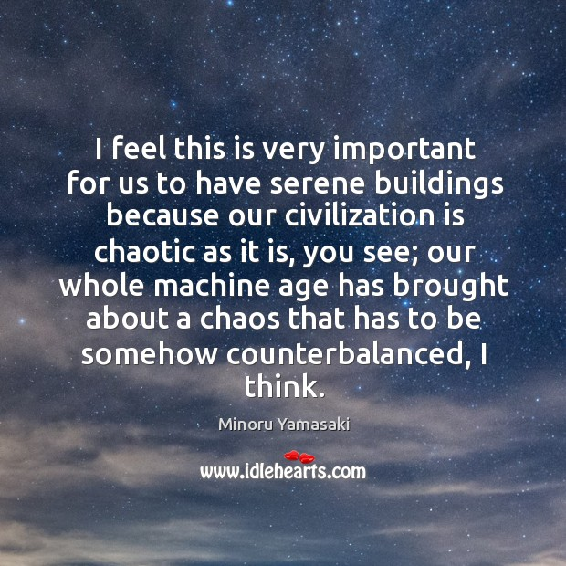 I feel this is very important for us to have serene buildings because our civilization is chaotic as it is Image