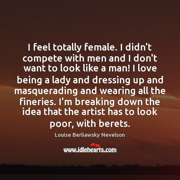 I feel totally female. I didn't compete with men and I don't Image