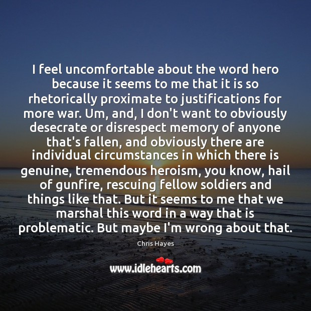I feel uncomfortable about the word hero because it seems to me Image