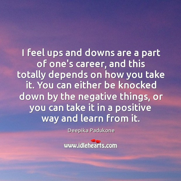I feel ups and downs are a part of one's career, and Deepika Padukone Picture Quote