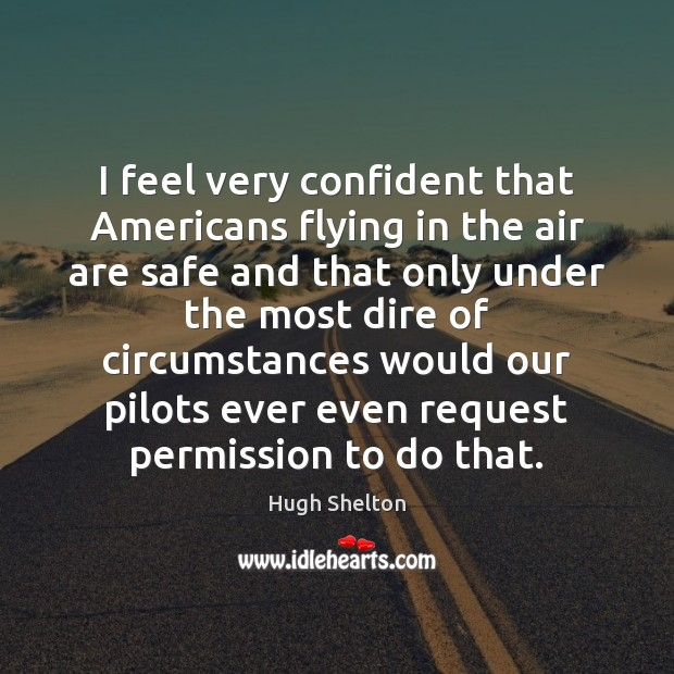 I feel very confident that Americans flying in the air are safe Image