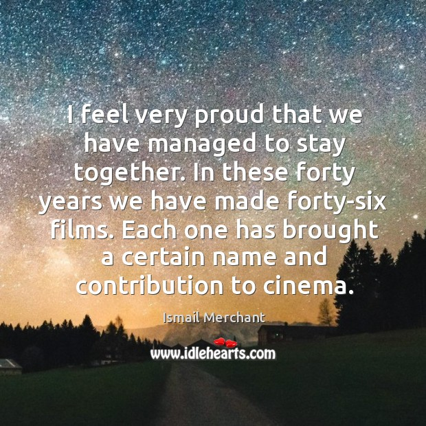 I feel very proud that we have managed to stay together. Image