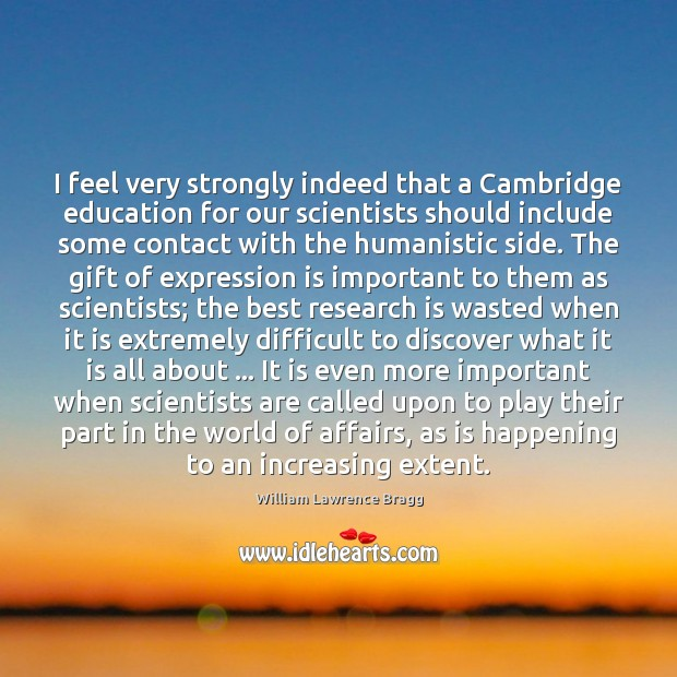 Image, I feel very strongly indeed that a Cambridge education for our scientists