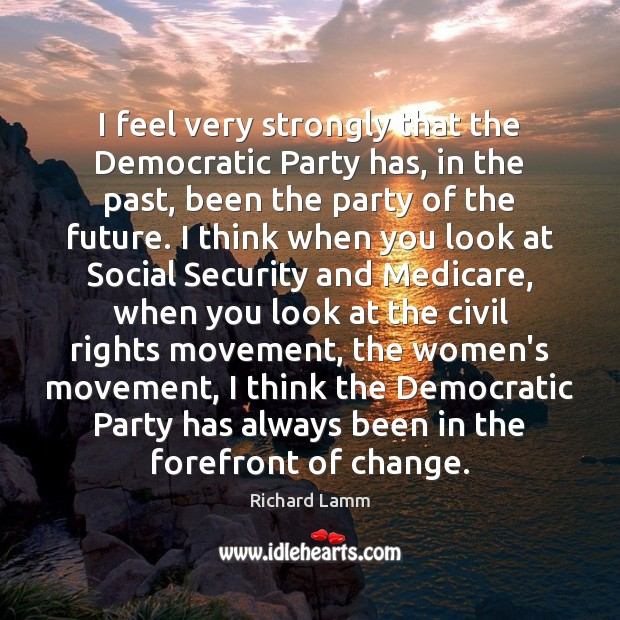 I feel very strongly that the Democratic Party has, in the past, Image