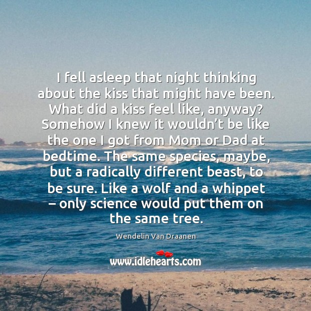 I fell asleep that night thinking about the kiss that might have Wendelin Van Draanen Picture Quote