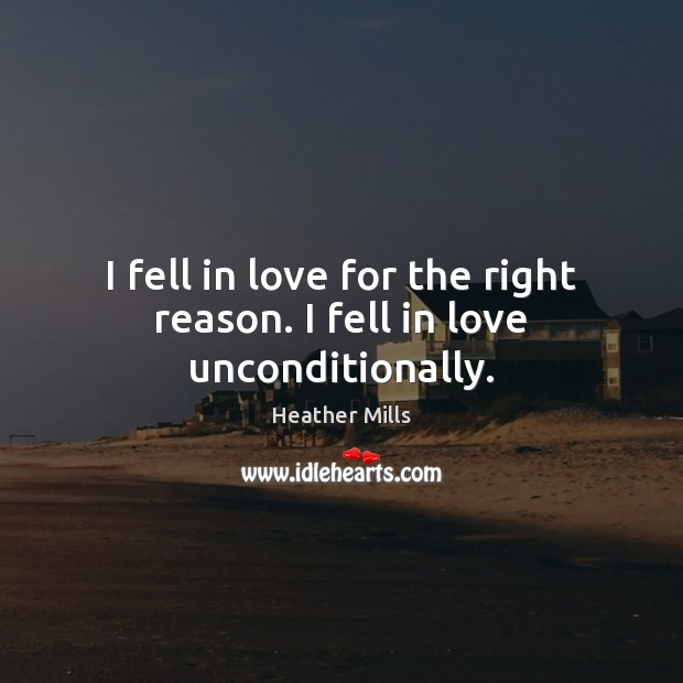 I fell in love for the right reason. I fell in love unconditionally. Unconditional Love Quotes Image
