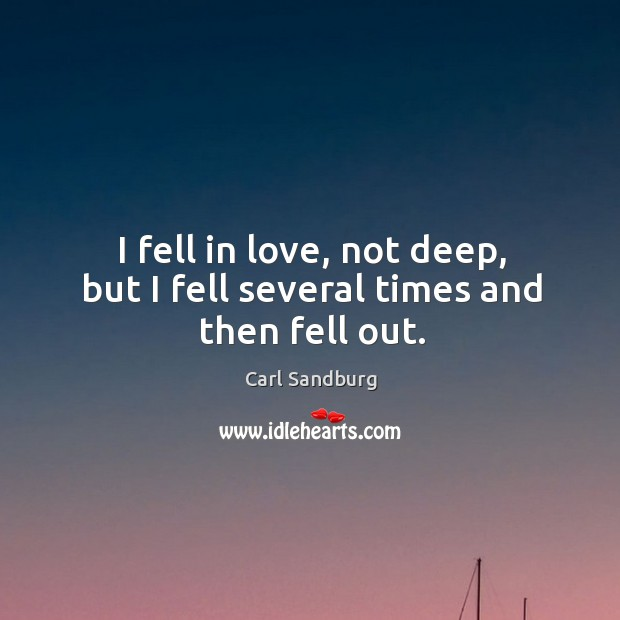 I fell in love, not deep, but I fell several times and then fell out. Image