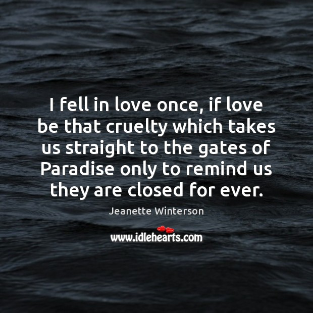 I fell in love once, if love be that cruelty which takes Jeanette Winterson Picture Quote