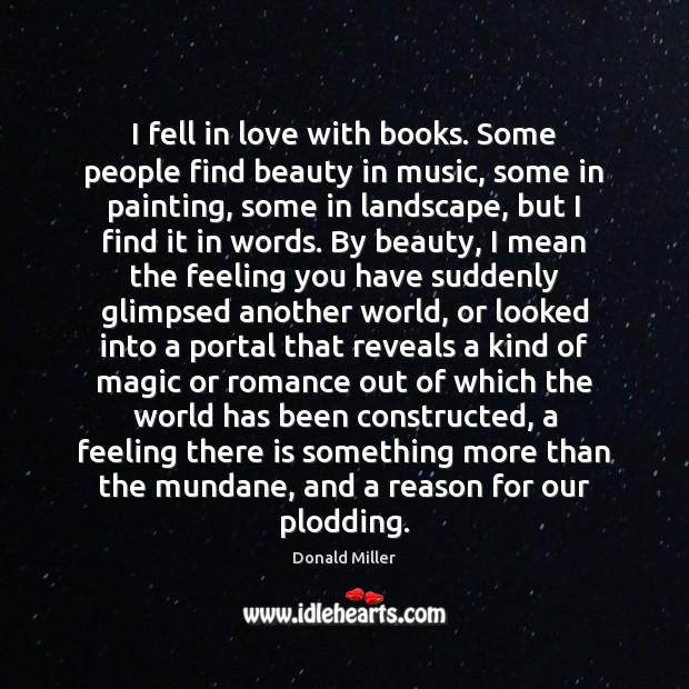 I fell in love with books. Some people find beauty in music, Image
