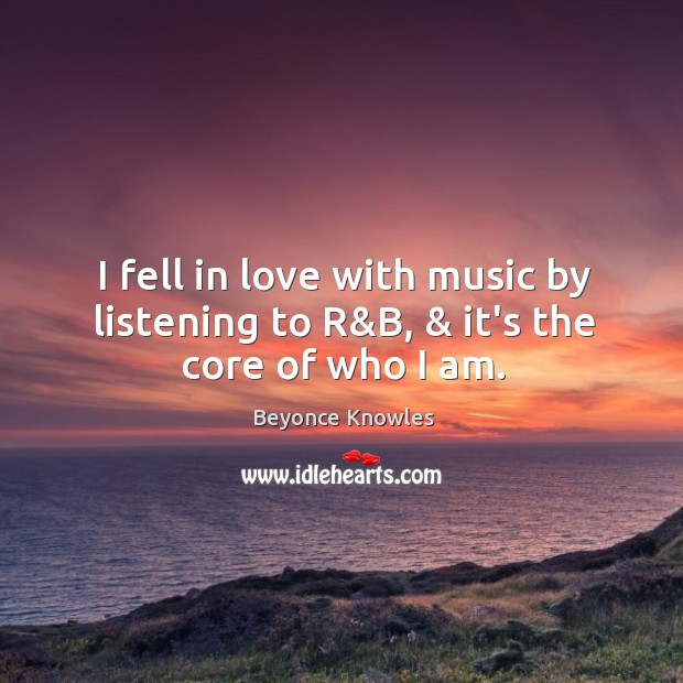 I fell in love with music by listening to R&B, & it's the core of who I am. Image
