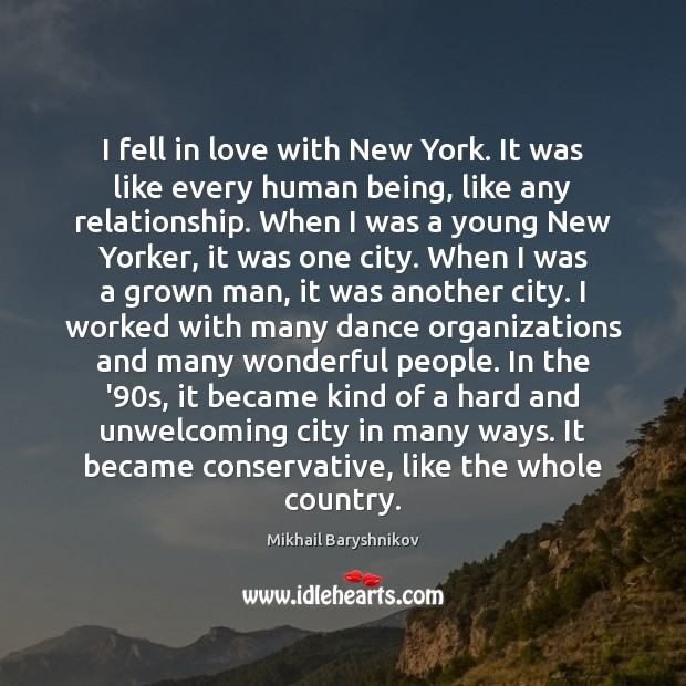 I fell in love with New York. It was like every human Image