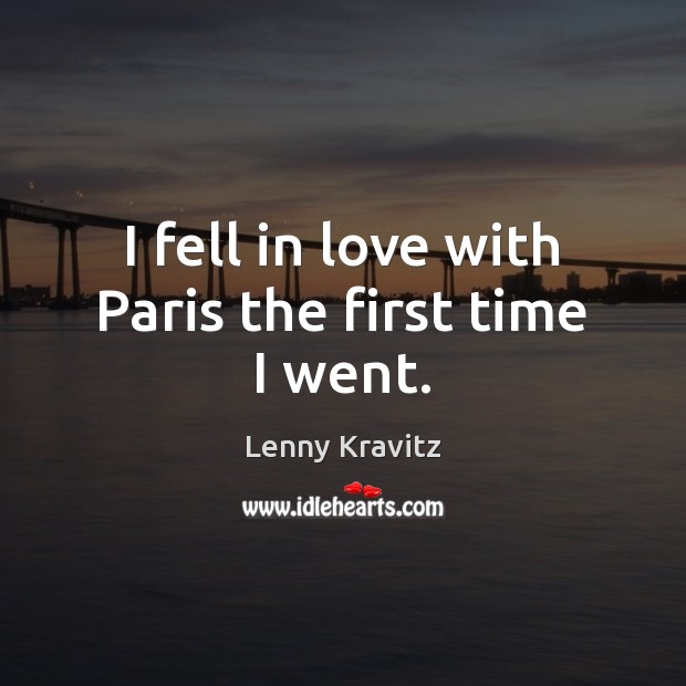 Image, I fell in love with Paris the first time I went.